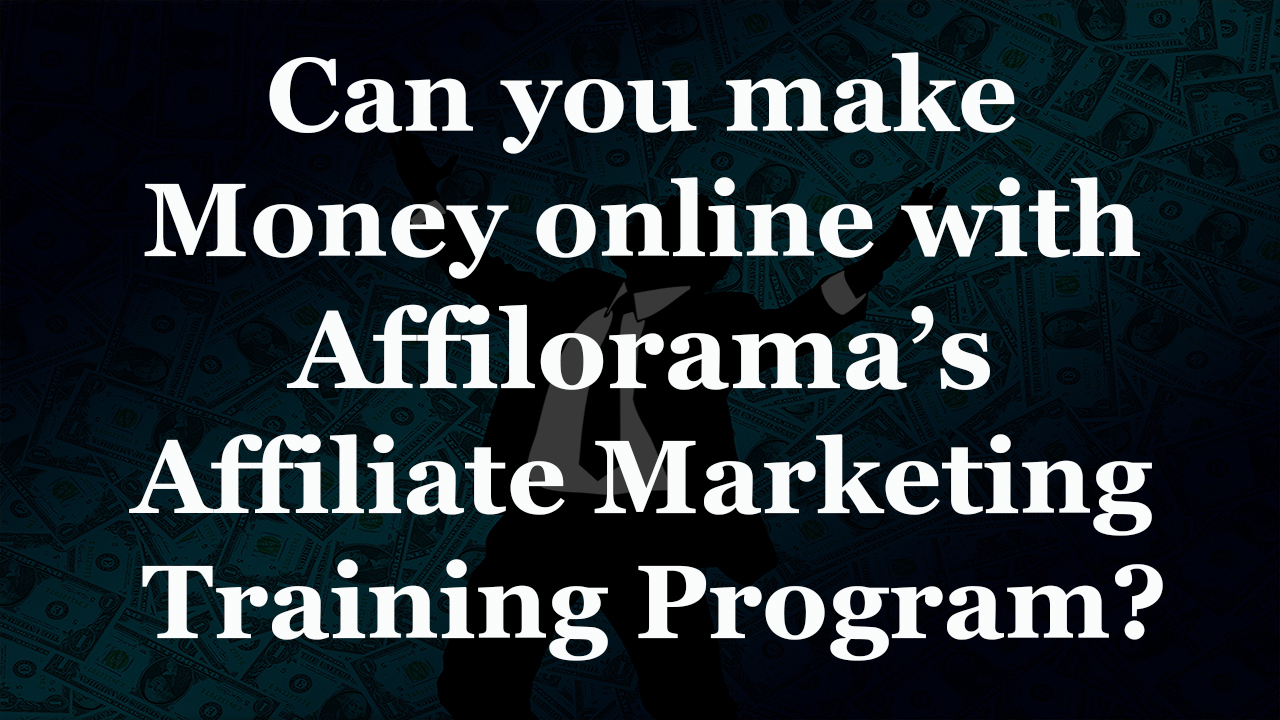 Can you make money online just by taking Affilorama's Affiliate Marketing Training Program
